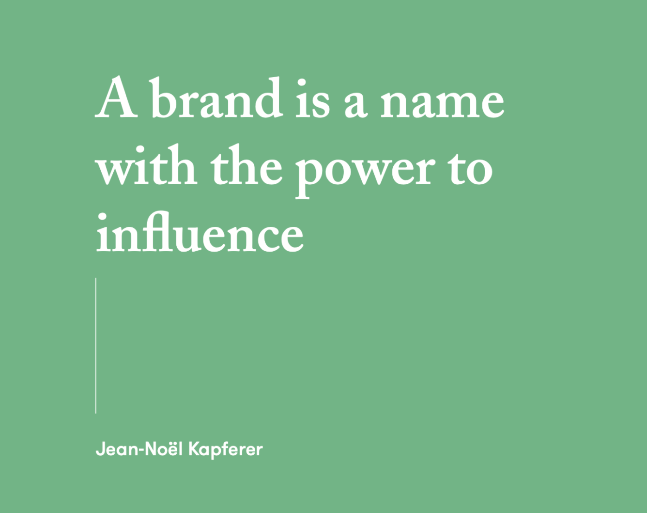 """A brand is a name with the power to influence"" by Joan Noel Kapferer"
